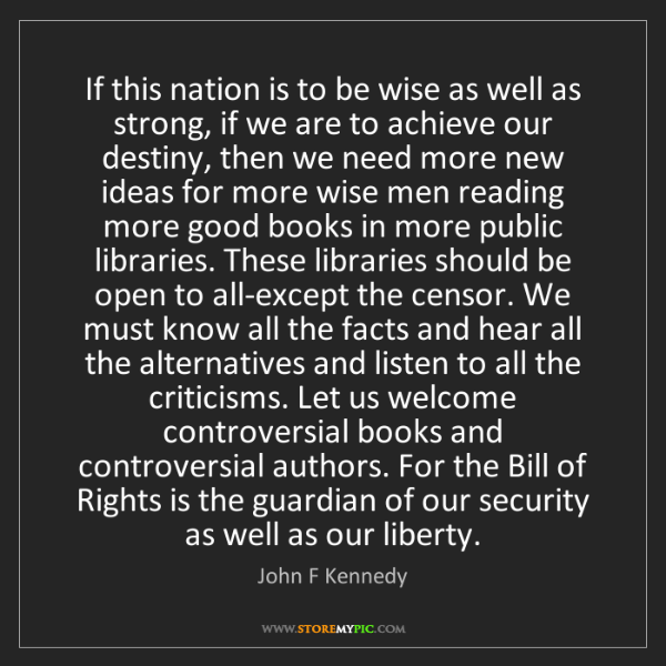 John F Kennedy: If this nation is to be wise as well as strong, if we...