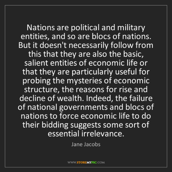 Jane Jacobs: Nations are political and military entities, and so are...