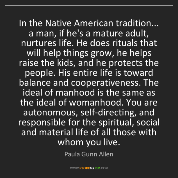 Paula Gunn Allen: In the Native American tradition... a man, if he's a...