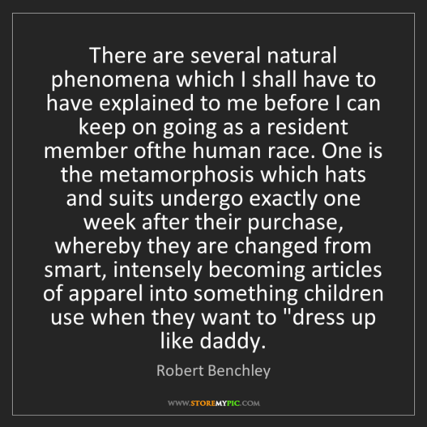 Robert Benchley: There are several natural phenomena which I shall have...