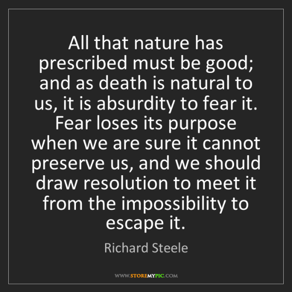 Richard Steele: All that nature has prescribed must be good; and as death...