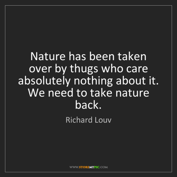 Richard Louv: Nature has been taken over by thugs who care absolutely...