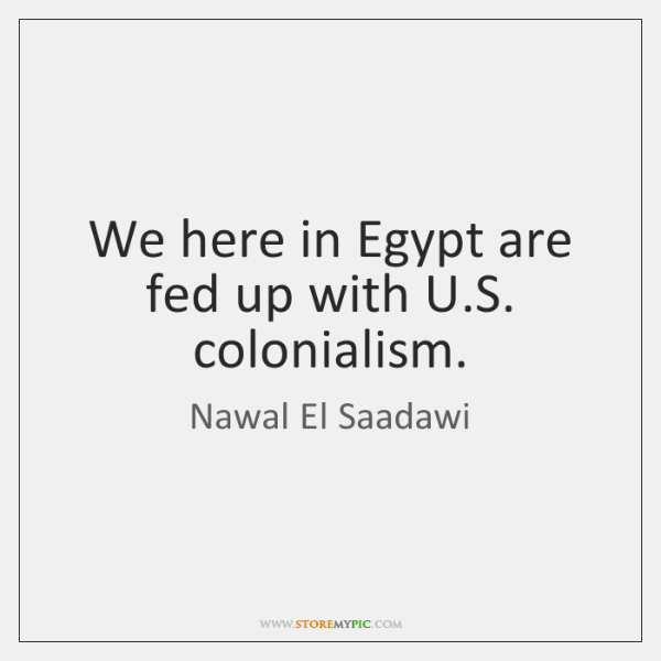 We Here In Egypt Are Fed Up With Us Colonialism Storemypic
