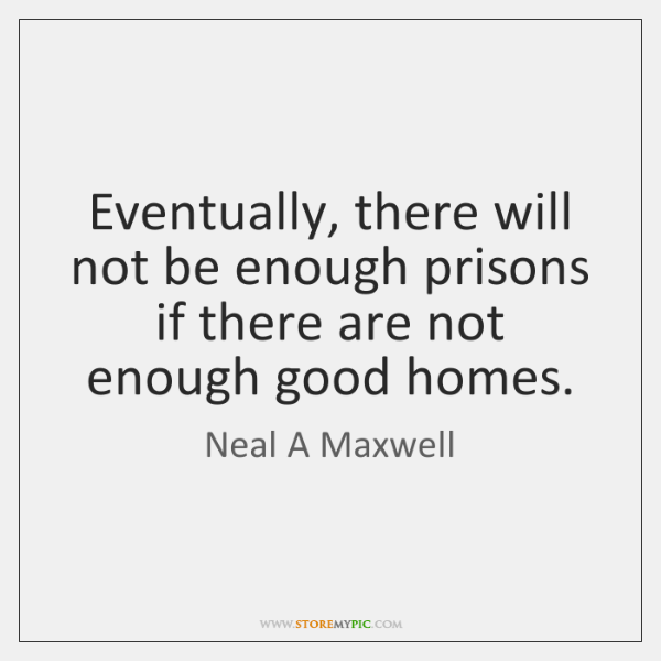 Eventually, there will not be enough prisons if there are not enough ...