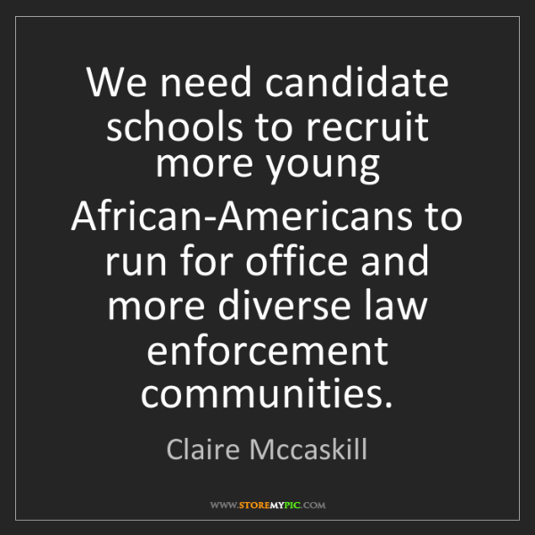 Claire Mccaskill: We need candidate schools to recruit more young African-Americans...