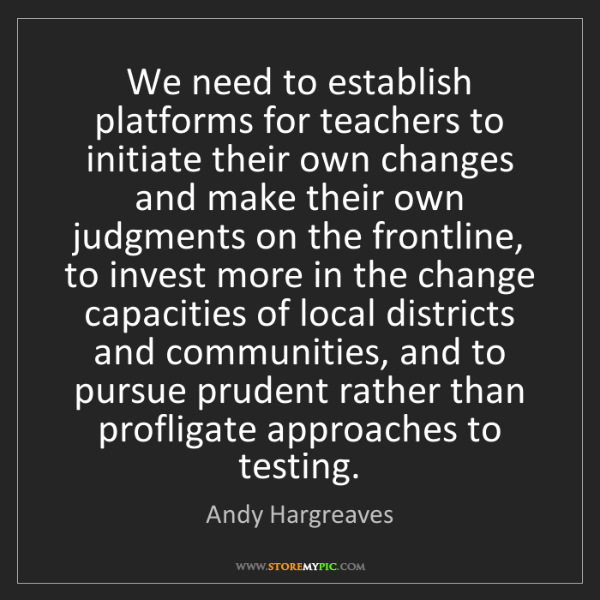 Andy Hargreaves: We need to establish platforms for teachers to initiate...