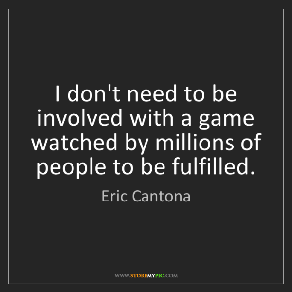 Eric Cantona: I don't need to be involved with a game watched by millions...