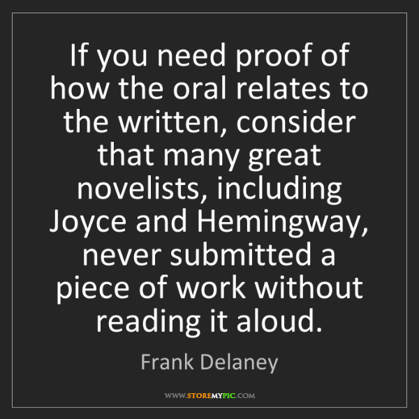 Frank Delaney: If you need proof of how the oral relates to the written,...