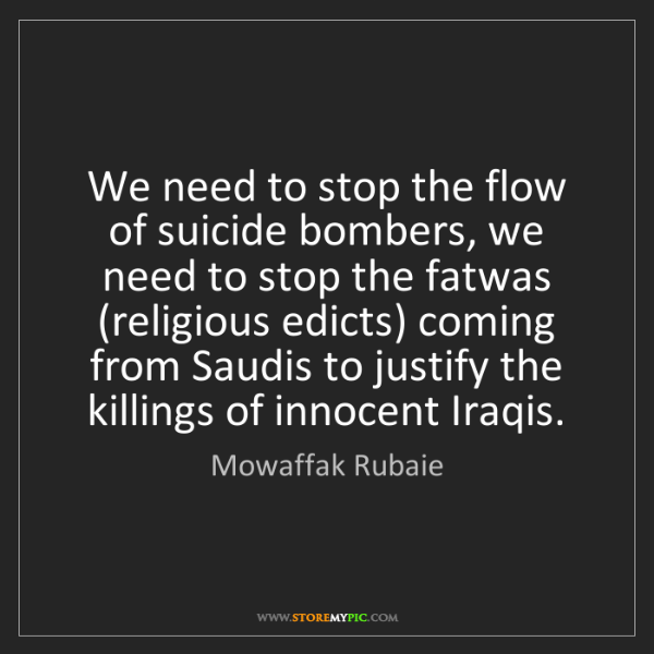 Mowaffak Rubaie: We need to stop the flow of suicide bombers, we need...