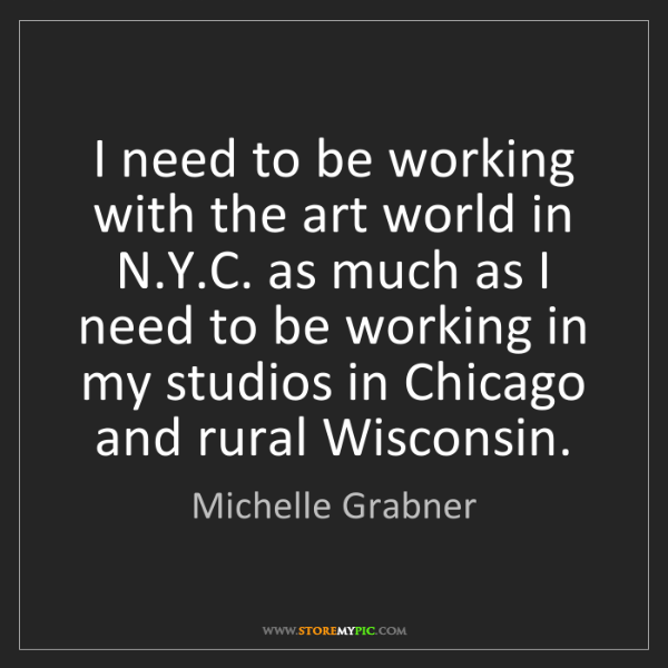 Michelle Grabner: I need to be working with the art world in N.Y.C. as...