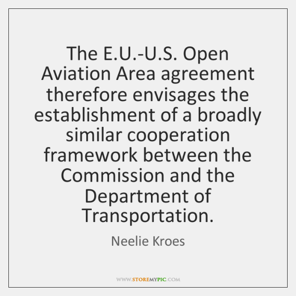 The E.U.-U.S. Open Aviation Area agreement therefore envisages the ...