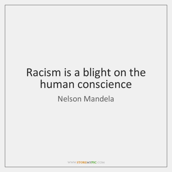 Racism is a blight on the human conscience