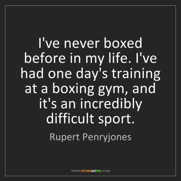 Rupert Penryjones: I've never boxed before in my life. I've had one day's...