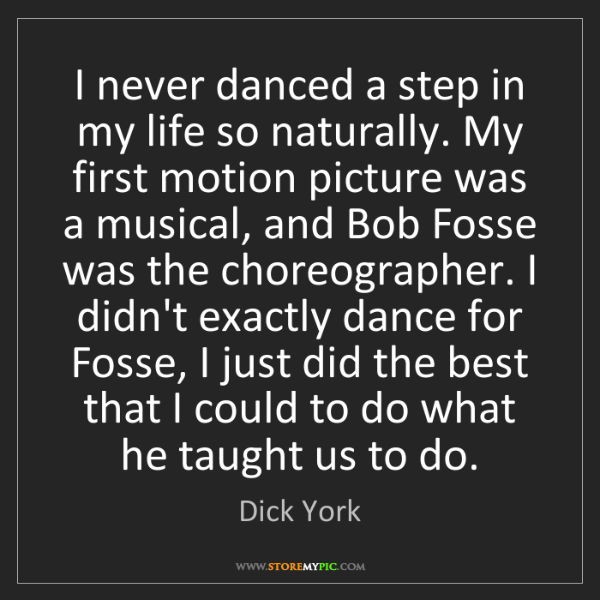 Dick York: I never danced a step in my life so naturally. My first...