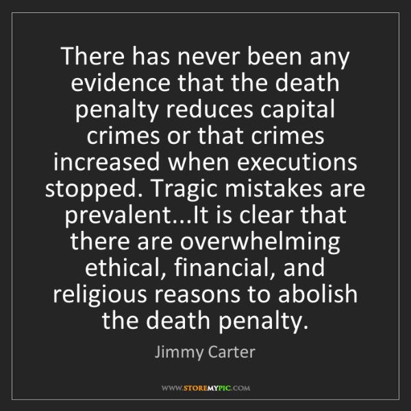 Jimmy Carter: There has never been any evidence that the death penalty...