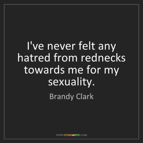 Brandy Clark: I've never felt any hatred from rednecks towards me for...