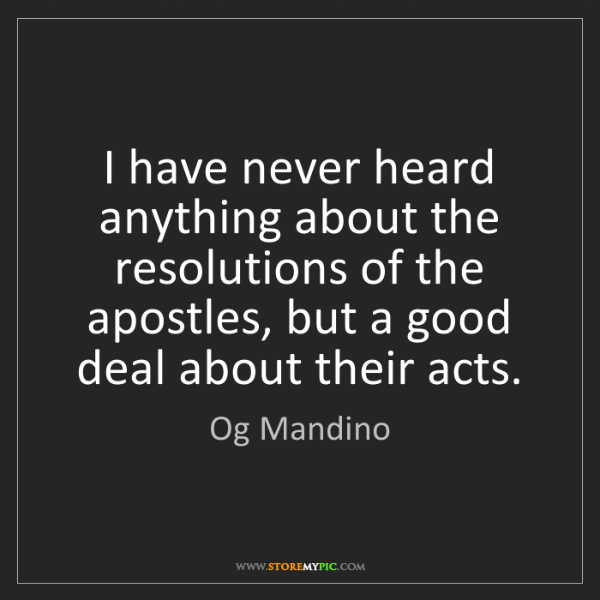 Og Mandino: I have never heard anything about the resolutions of...