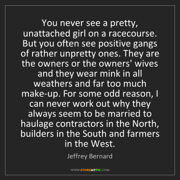Jeffrey Bernard: You never see a pretty, unattached girl on a racecourse....