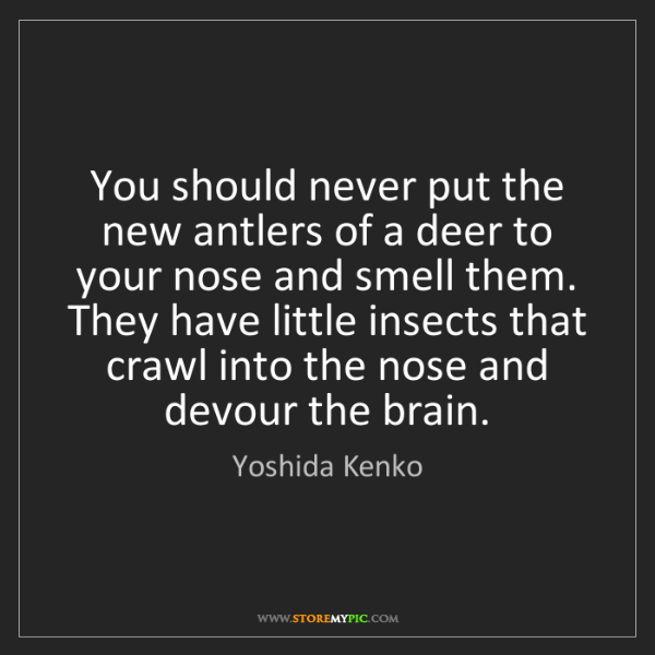 Yoshida Kenko: You should never put the new antlers of a deer to your...