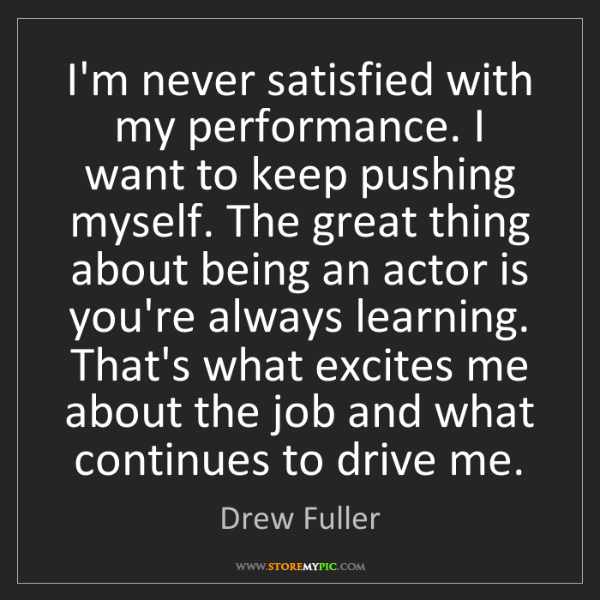 Drew Fuller: I'm never satisfied with my performance. I want to keep...