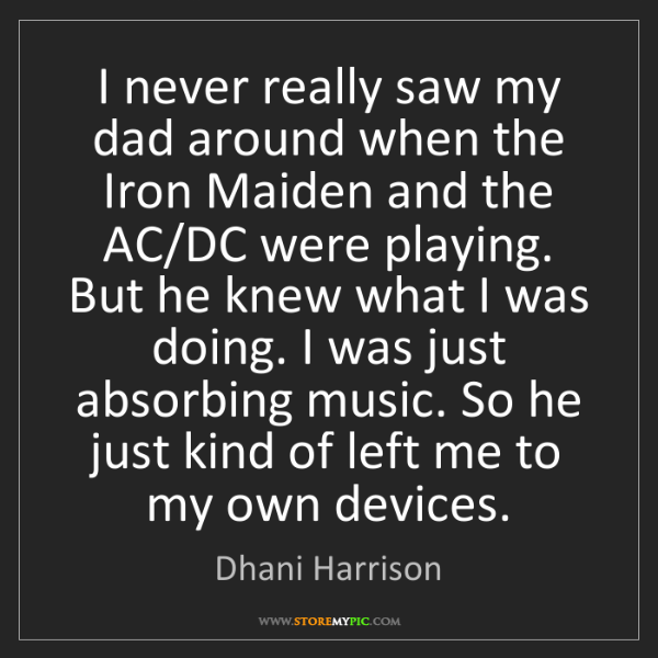Dhani Harrison: I never really saw my dad around when the Iron Maiden...