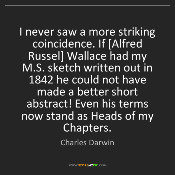 Charles Darwin: I never saw a more striking coincidence. If [Alfred Russel]...