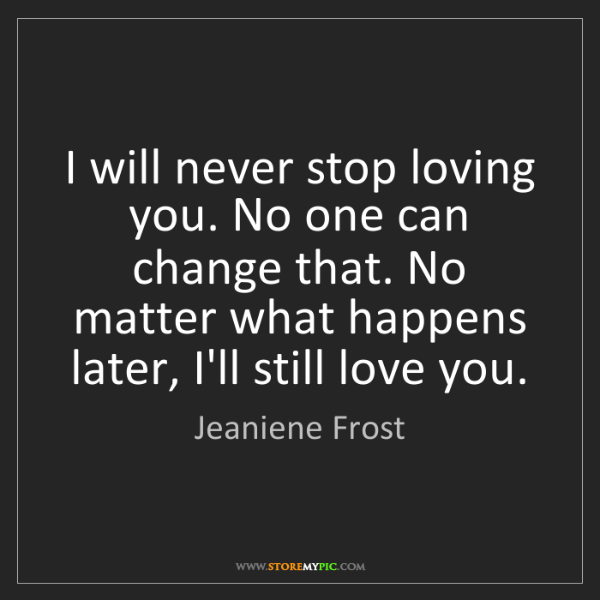 Jeaniene Frost I Will Never Stop Loving You No One Can Change That