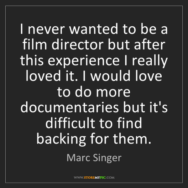Marc Singer: I never wanted to be a film director but after this experience...