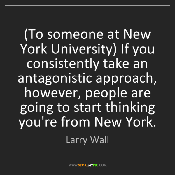 Larry Wall: (To someone at New York University) If you consistently...