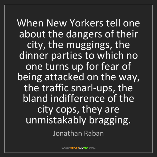 Jonathan Raban: When New Yorkers tell one about the dangers of their...