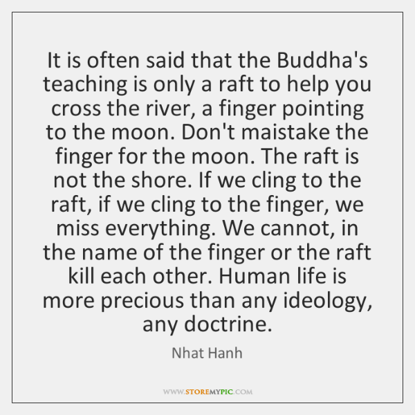 It is often said that the Buddha's teaching is only a raft ...