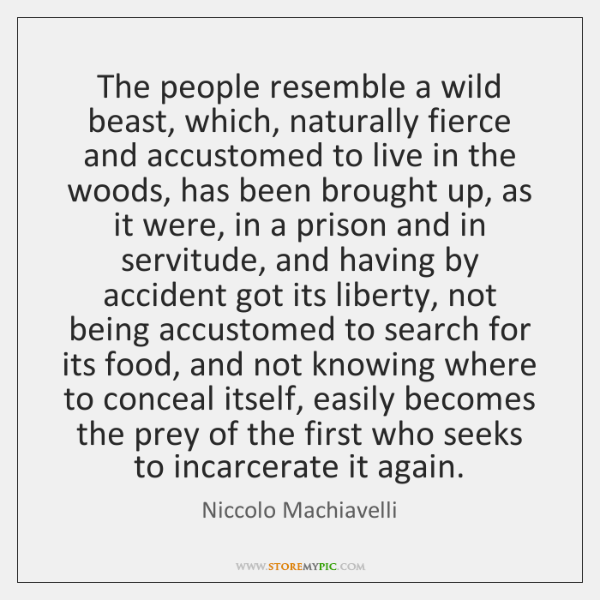 The people resemble a wild beast, which, naturally fierce and accustomed to ...