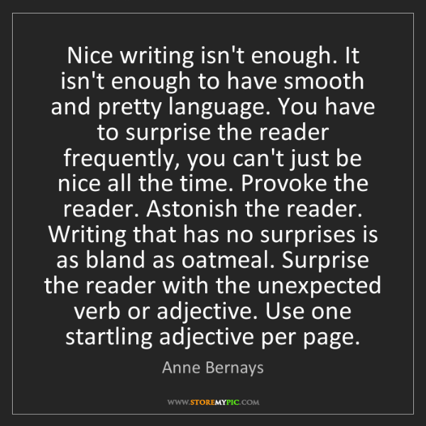 Anne Bernays: Nice writing isn't enough. It isn't enough to have smooth...