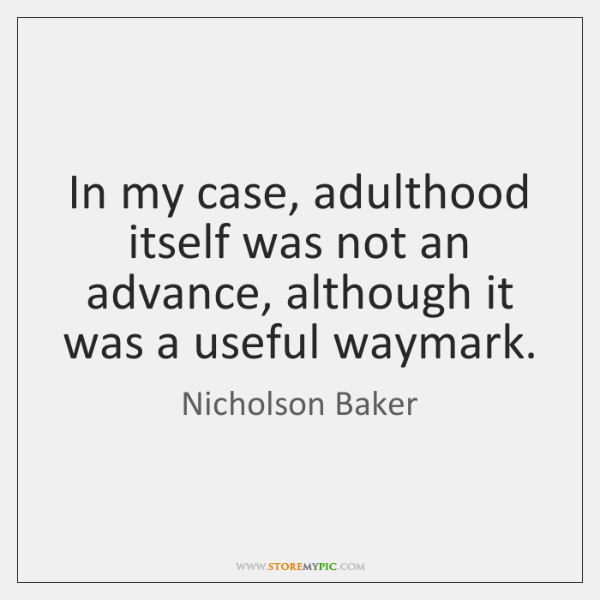 In my case, adulthood itself was not an advance, although it was ...