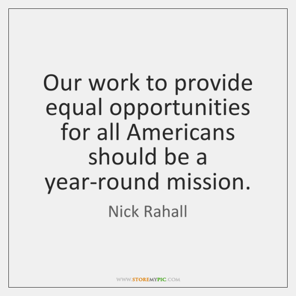 Our work to provide equal opportunities for all Americans should be a ...