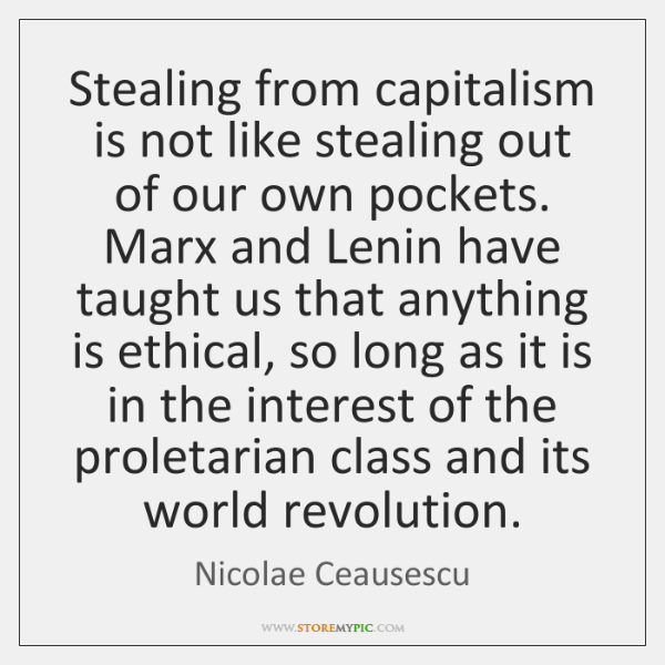 Stealing from capitalism is not like stealing out of our own pockets. ...