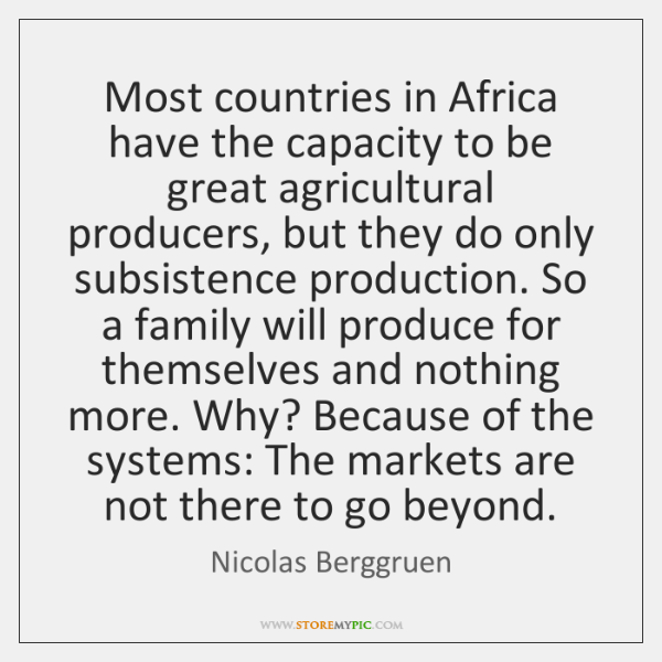 Most countries in Africa have the capacity to be great agricultural producers, ...