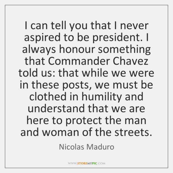 I can tell you that I never aspired to be president. I ...
