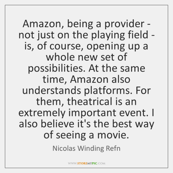 Amazon, being a provider - not just on the playing field - ...