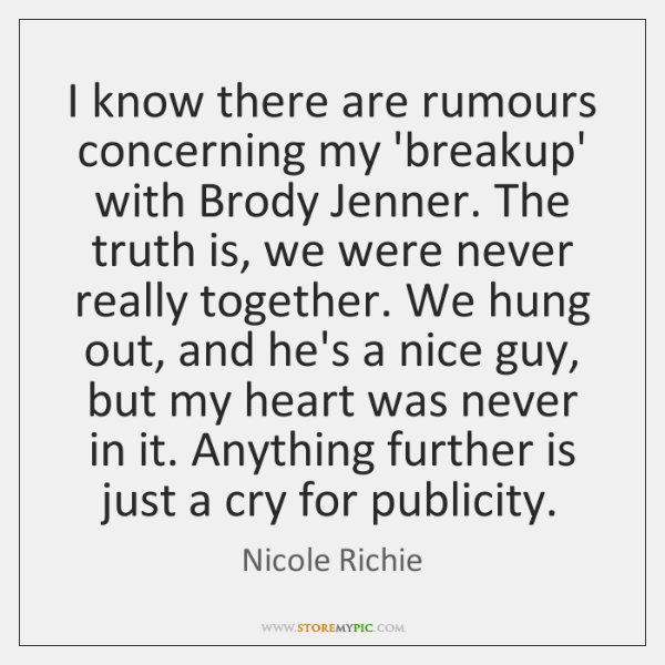 I know there are rumours concerning my 'breakup' with Brody Jenner. The ...