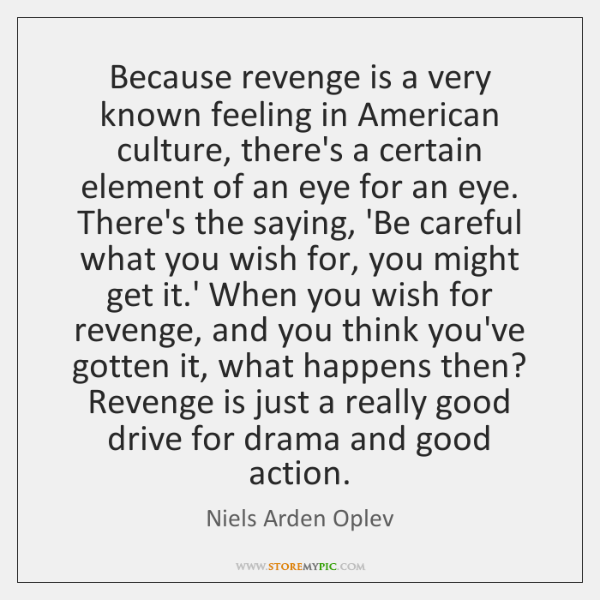 Because revenge is a very known feeling in American culture, there's a ...