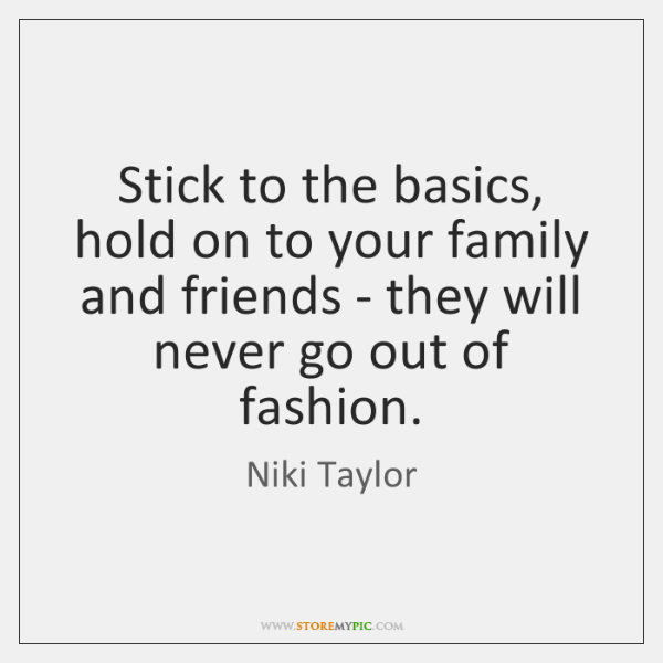 Stick to the basics, hold on to your family and friends - ...