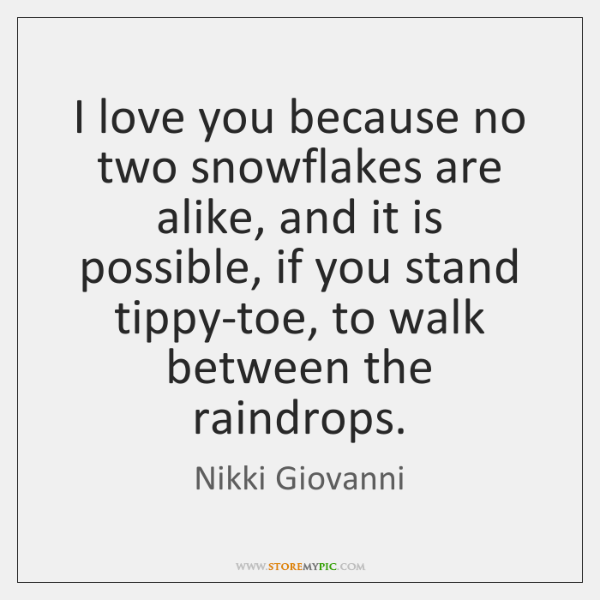 I Love You Because No Two Snowflakes Are Alike And It Is Inspiration Love Snowflake Quotes