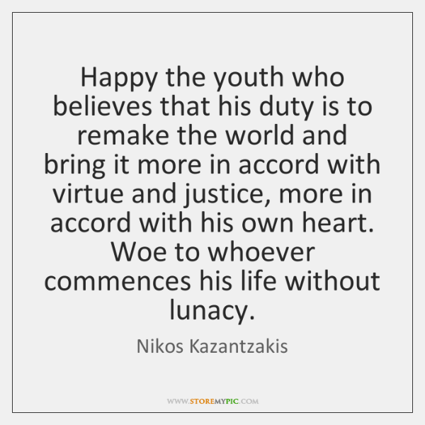 Happy the youth who believes that his duty is to remake the ...