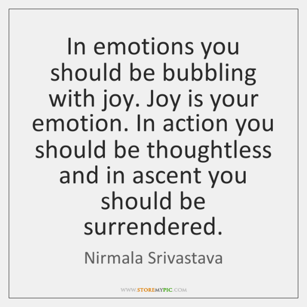 In emotions you should be bubbling with joy. Joy is your emotion. ...