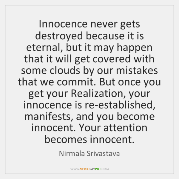 Innocence never gets destroyed because it is eternal, but it may happen ...