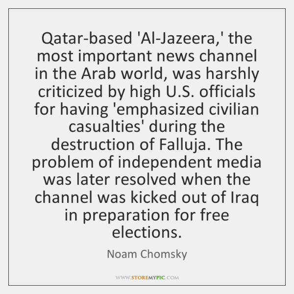 Qatar-based 'Al-Jazeera,' the most important news channel in the Arab world, ...