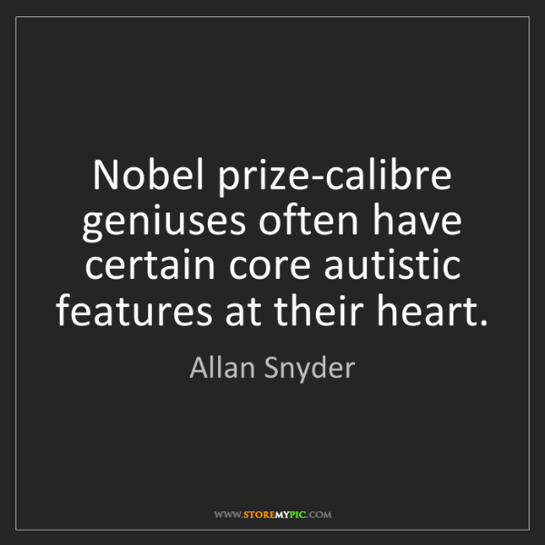 Allan Snyder: Nobel prize-calibre geniuses often have certain core...