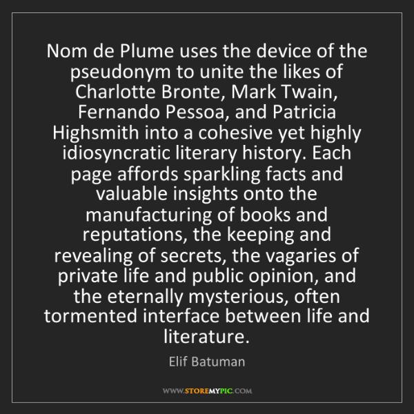 Elif Batuman: Nom de Plume uses the device of the pseudonym to unite...