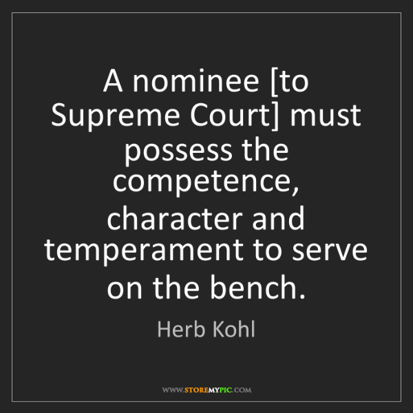 Herb Kohl: A nominee [to Supreme Court] must possess the competence,...